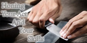 How To Hone Your Act & Your Skills