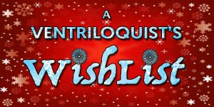 Ventriloquist's Wish List