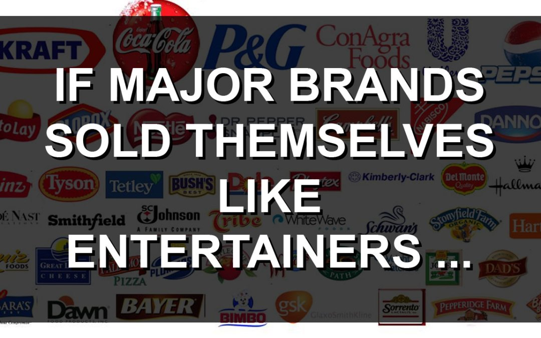 If Major Brands Sold Themselves Like Entertainers