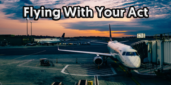 Flying With Your Act