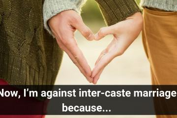 Now, I'm against inter-caste marriage because...-min