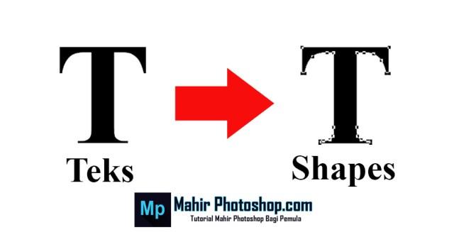 Mengubah Teks Menjadi Shapes di Photoshop