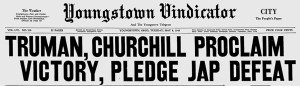 Vindicator May 8, 1945: Truman, Churchill Proclaim Victory, Pledge Jap Defeat