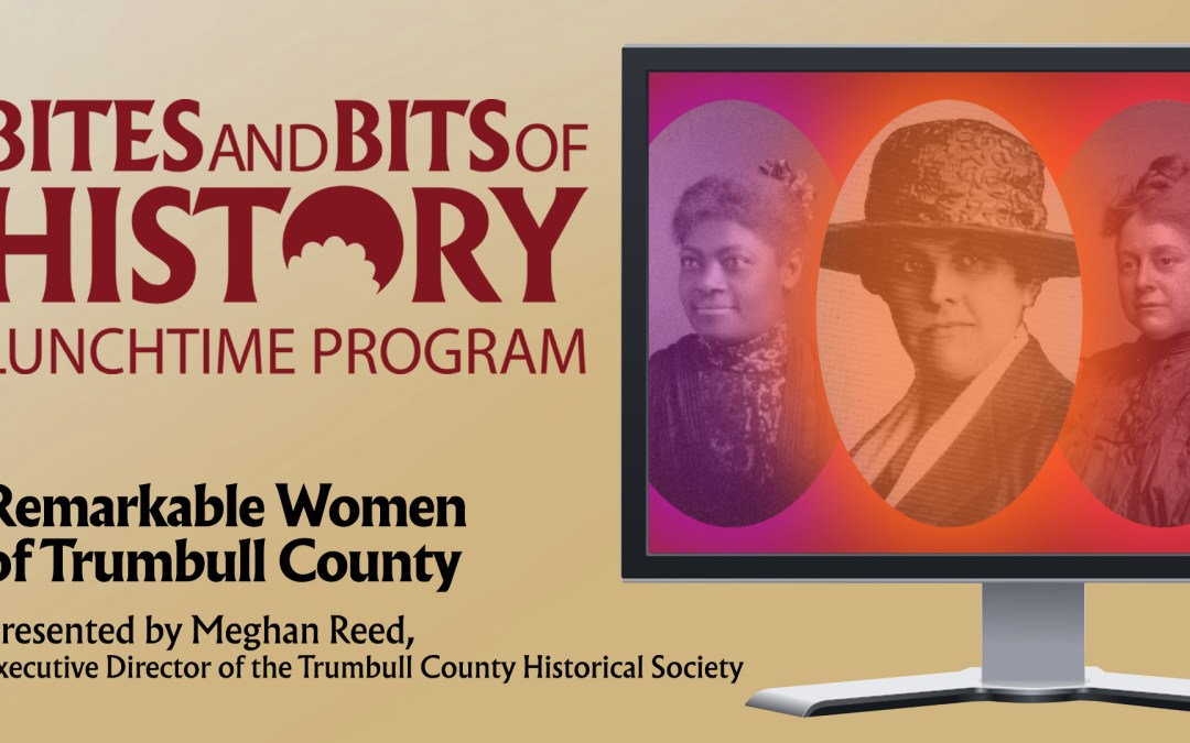 ONLINE – Bites and Bits of HistoryRemarkable Women of Trumbull County