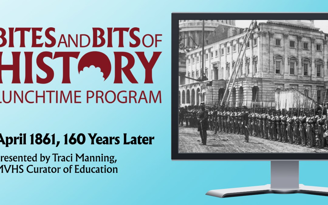 ONLINE – Bites and Bits of HistoryApril 1861, 160 Years Later