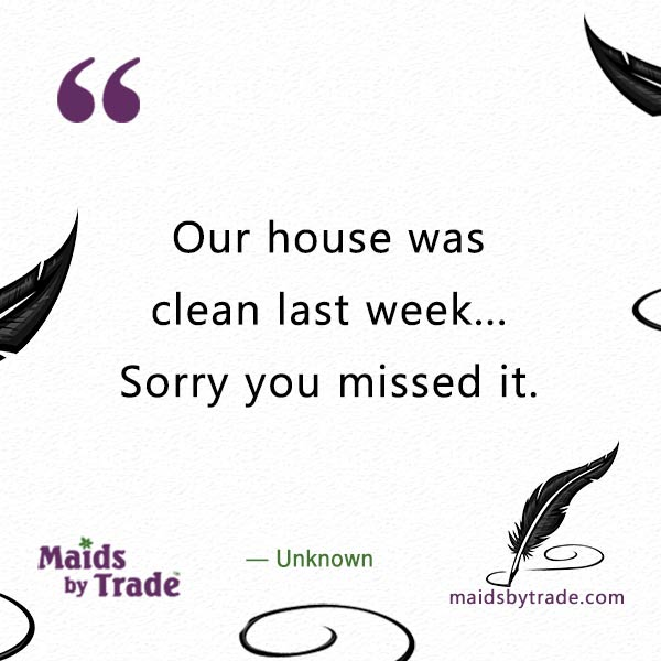 Sorry You Missed It - Funny Cleaning Quotes | Maids By Trade