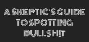 A Skeptics Guide to Spotting Bullshit