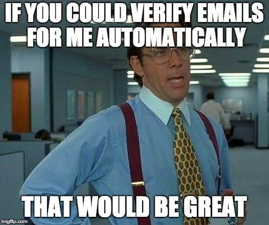 Office space boss thinks it would be great to have email verification on autopilot