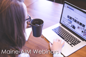 Maine AIM Webinars