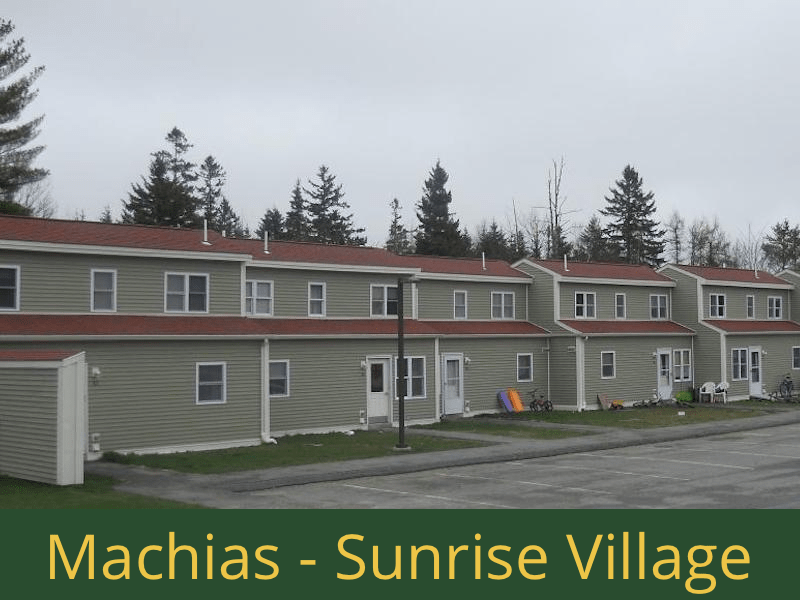 Machias - Sunrise Village: 24 units total – (12) 2 bedroom apartments, (1) 2 bedroom handicap accessible apartment, (1) 3 bedroom semi-handicap accessible apartment, and (10) 3 bedroom apartments
