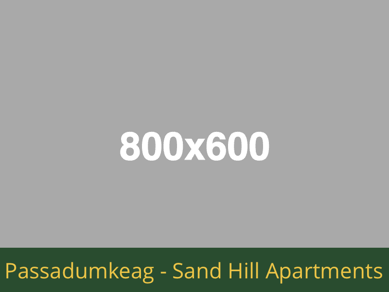 Passadumkeag - Sand Hill Apartments: 12 units total – (8) 1 bedroom apartments, (3) 2 bedroom apartments, and (1) 1 bedroom handicap accessible apartments