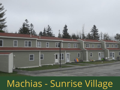 Machias - Sunrise Village: 24 units total – (12) 2 bedroom apartments, (1) 2 bedroom handicap accessible apartment, (1) 3 bedroom semi-handicap accessible apartment, and (10) 3 bedroom apartments