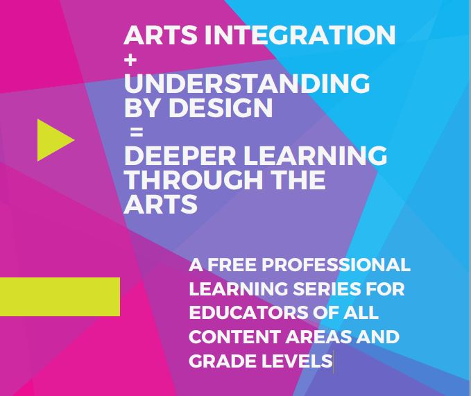 arts and integration, understanding by design, deeper learning through the arts