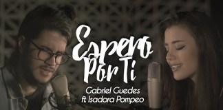 Espero por Ti - Gabriel Guedes part. Isadora Pompeo