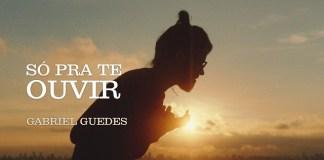 Só Pra Te Ouvir - Gabriel Guedes