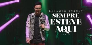 Sempre Esteve Aqui - Leandro Borges