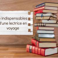 5 indispensables d'une lectrice en voyage
