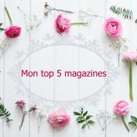 Mon top 5 magazines préférés !
