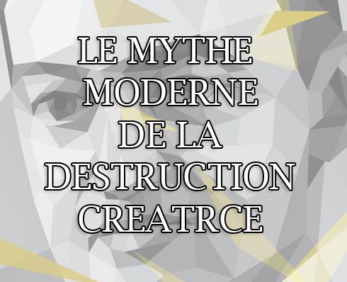 Le mythe moderne de la destruction créatrice