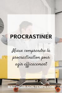 Procrastiner: mieux comprendre la procrastination pour agir efficacement