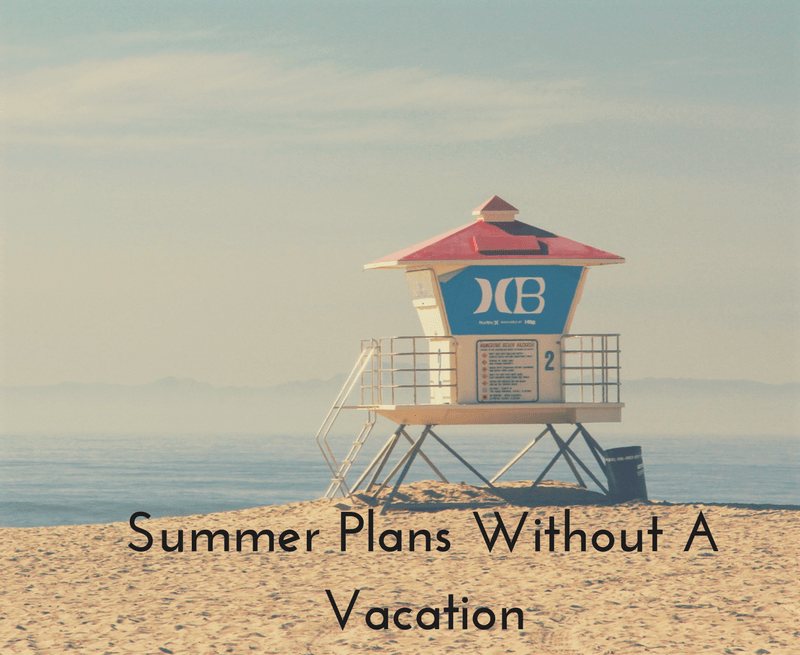 Summer Plans Without A Vacation