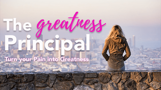 Greatness Principal: Turn Your Pain into Greatness