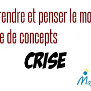 Comprendre et penser le monde à l'aide de concepts : crise