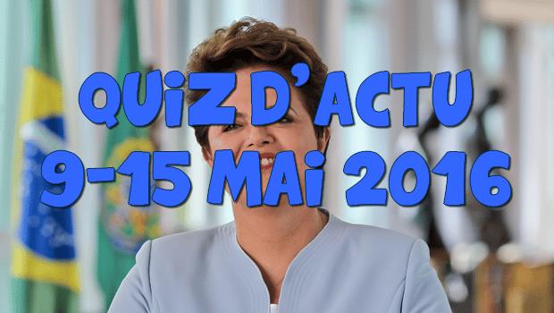 Quiz d'actu : 9 – 15 mai 2016