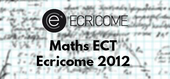 Corrigé et Rapport Maths Ecricome 2012 ECT