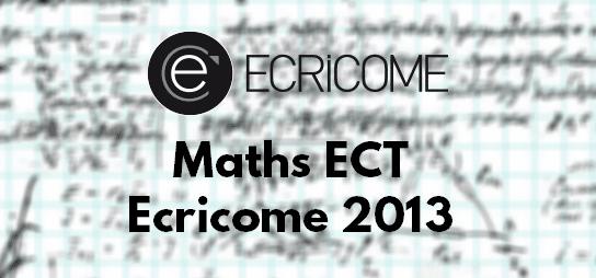 Sujet Maths Ecricome 2013 ECT