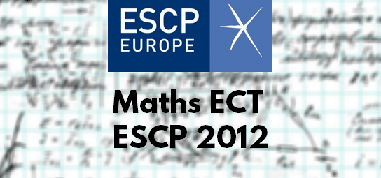 Sujet Maths ESCP 2012 ECT