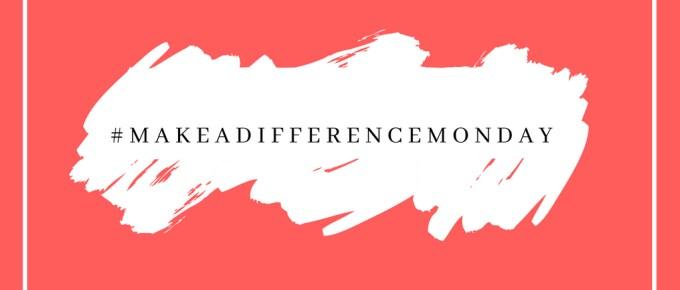 #MakeaDifferenceMonday