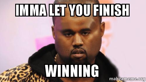 Kanye West Imma Let You Finish