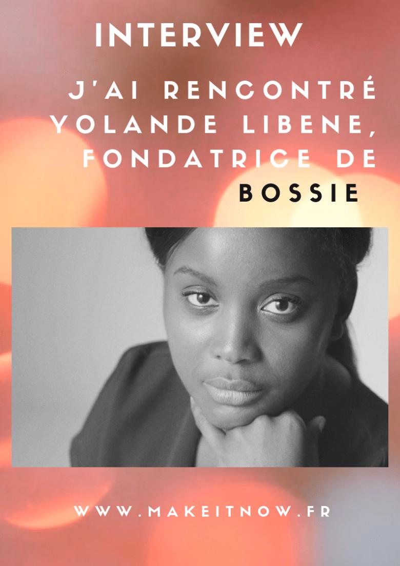 J'ai rencontré Yolande Libene fondatrice de Bossie - makeitnow.fr