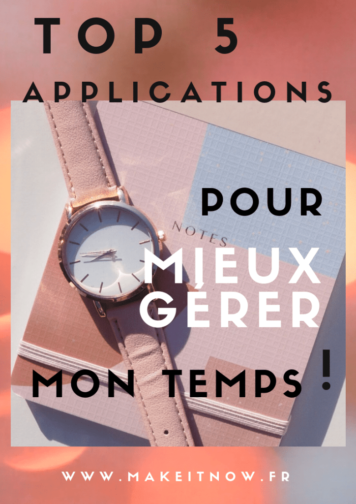 top applications pour gérer son temps makeitnow.fr