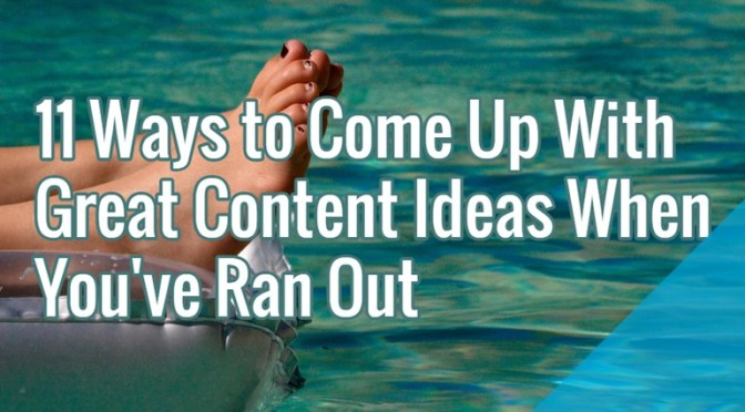 10 Ways to Come Up With Great Content Ideas When You've Run Out