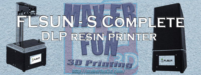 FLSUN – S Complete – A new Resin Based DLP Printer