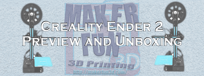 Creality Ender 2 Unboxing/Preview