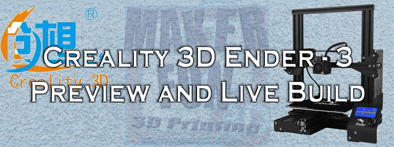 Ender-3 from Creality 3D Preview/Live Build » Maker Fun 3D - 3D