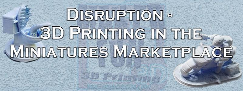 Disrupting the Miniatures Market – 3D Printing