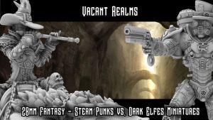 Vacant Realms - Steam Punk VS Dark ELves - Miniatures & STL