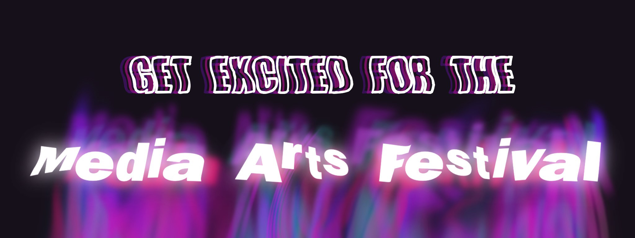 Get Excited for the Media Arts Festival
