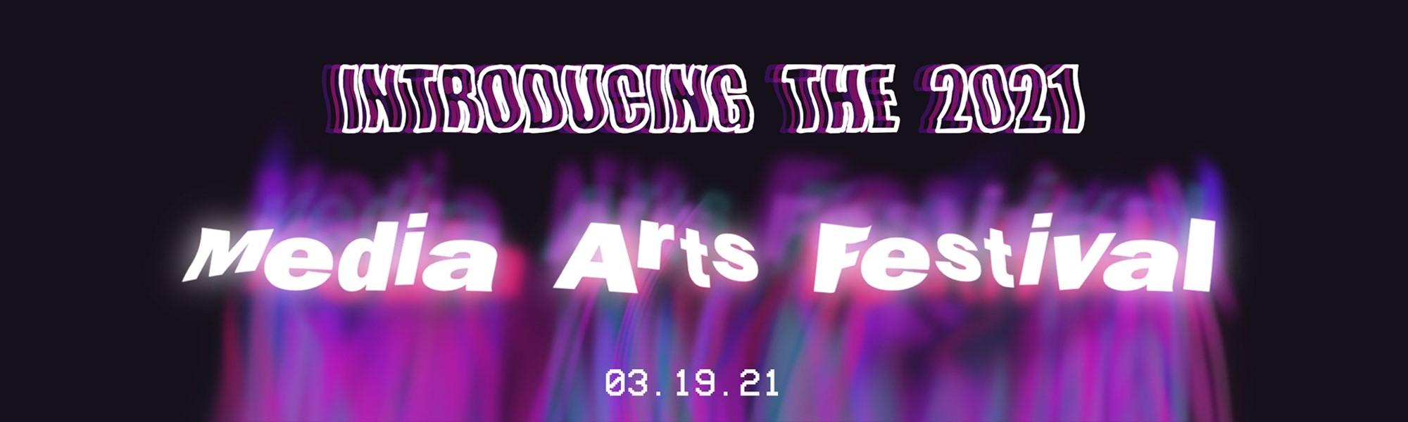 Introducing the Media Arts Festival