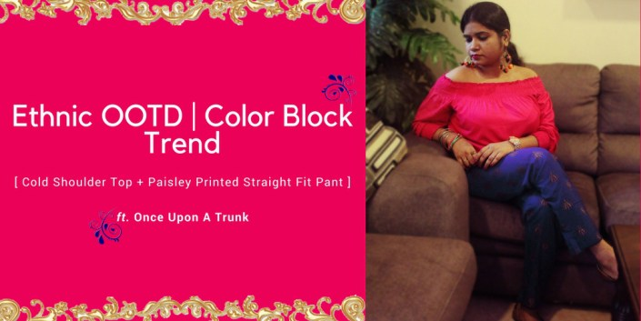 Ethnic OOTD | Color Block Trend