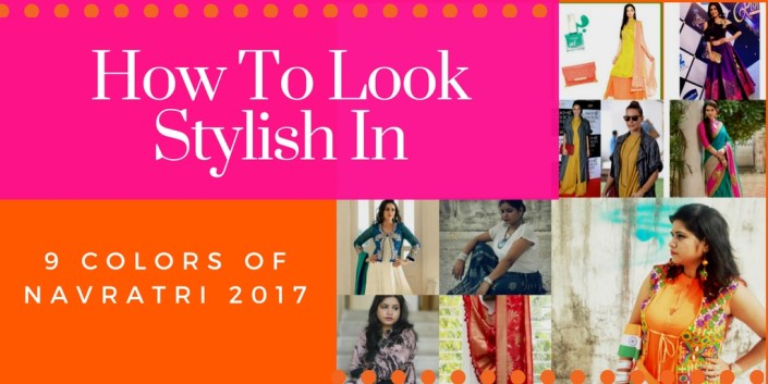 How To Look Stylish In 9 Colors Of Navratri 2017