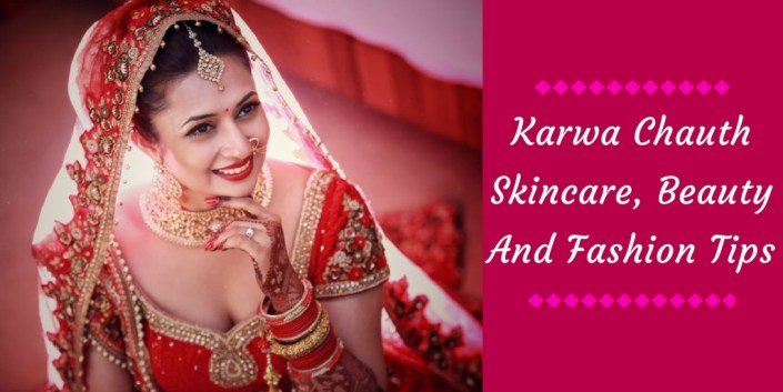 Karwa Chauth Skincare, Beauty And Fashion Tips