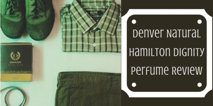 Denver Natural Hamilton Dignity Perfume Review