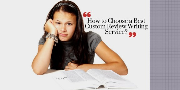 How to Choose a Best Custom Review Writing Service