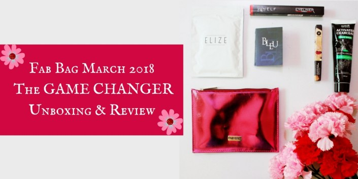 Fab Bag March 2018 |The GAME CHANGER | Unboxing & Review