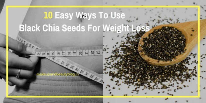 10 Easy Ways To Use Black Chia Seeds For Weight Loss - Makeup